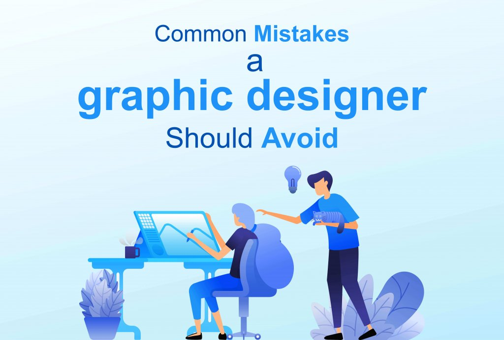 Common mistakes a graphic designer should avoid